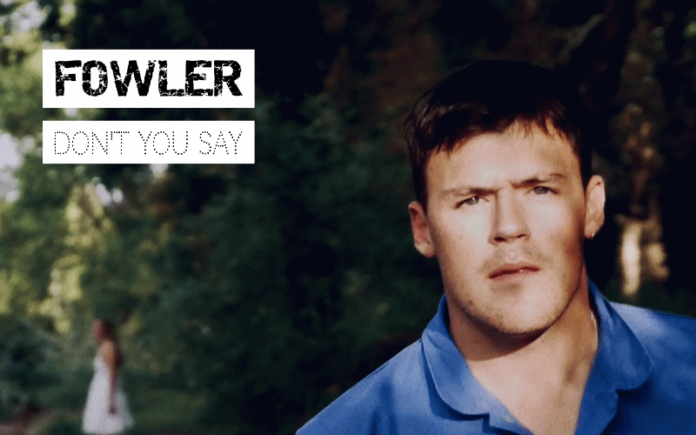Fowler - Don't You Say | Hillingdon Today